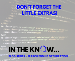 6. Don't Forget The Little Extras! | In The Know Blog Series – Search Engine Optimization