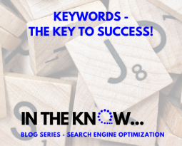 2. Keywords – The Key To Success!   In The Know Blog Series – Search Engine Optimization